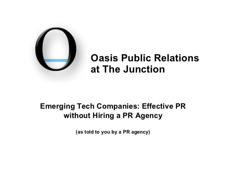 <ul><li>Emerging Tech Companies: Effective PR without Hiring a PR Agency </li></ul><ul><li>(as told to you by a PR agency)...