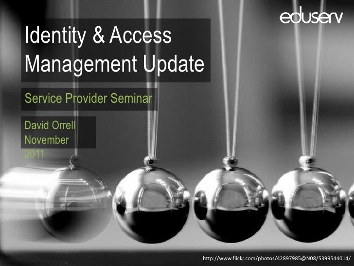 Identity & AccessManagement UpdateService Provider SeminarDavid OrrellNovember2011                           http://www.fl...