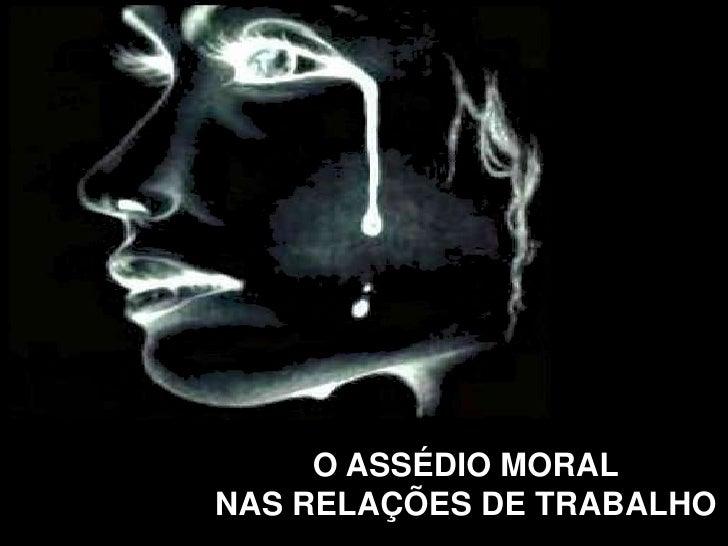 O Assédio Moral  NAS RELAÇÕES DE     TRABALHO     O ASSÉDIO MORALNAS RELAÇÕES DE TRABALHO
