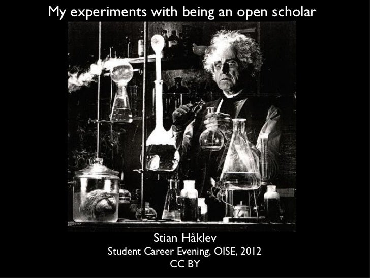 My experiments with being an open scholar StianHåklev Student Career Evening, OISE, 2012 CC BY