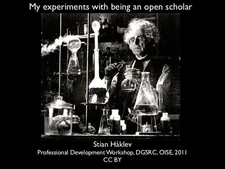 My experiments with being an open scholar                     Stian Håklev  Professional Development Workshop, DGSRC, OISE...
