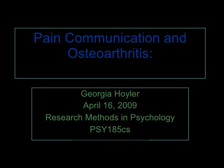 Pain Communication and Osteoarthritis: A couples-based Approach Georgia Hoyler April 16, 2009 Research Methods in Psycholo...