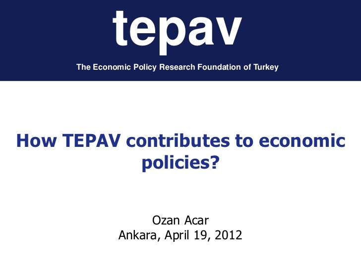 tepav      The Economic Policy Research Foundation of TurkeyHow TEPAV contributes to economic           policies?         ...