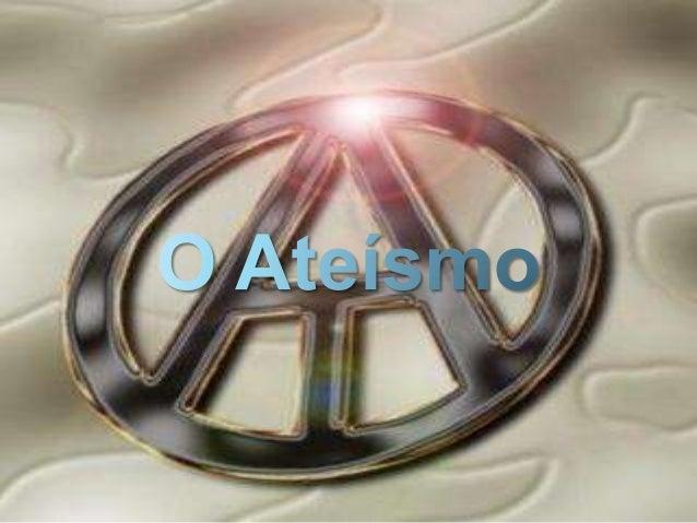 Ateísmo, num sentido amplo, é a rejeição ou ausênciada crença na existência de divindades e outrosseres sobrenaturais.Num ...