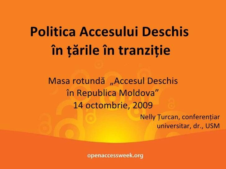"""Politica Accesului Deschis  în ţările în tranziţie Masa rotundă  """"Accesul Deschis în Republica Moldova"""" 14 octombrie, 2009..."""