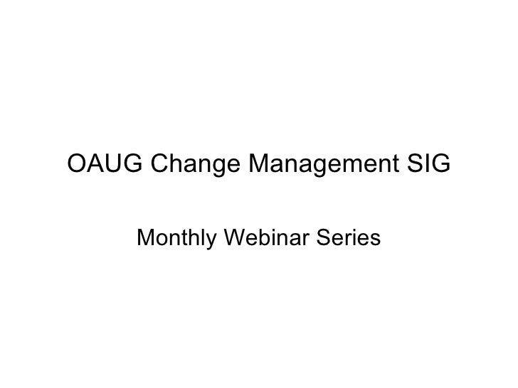 OAUG Change Management SIG Monthly Webinar Series