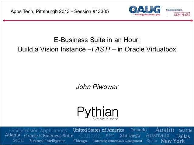 Apps Tech, Pittsburgh 2013 - Session #13305 E-Business Suite in an Hour: Build a Vision Instance –FAST! – in Oracle Virtua...