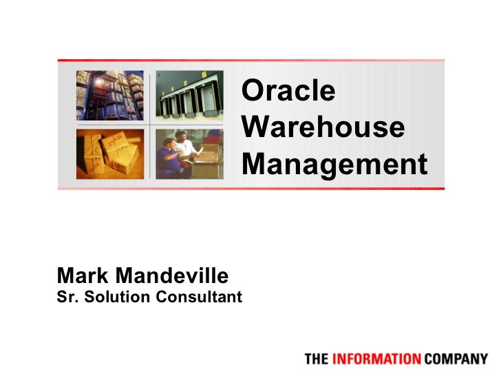 Oracle                      Warehouse                      ManagementMark MandevilleSr. Solution Consultant