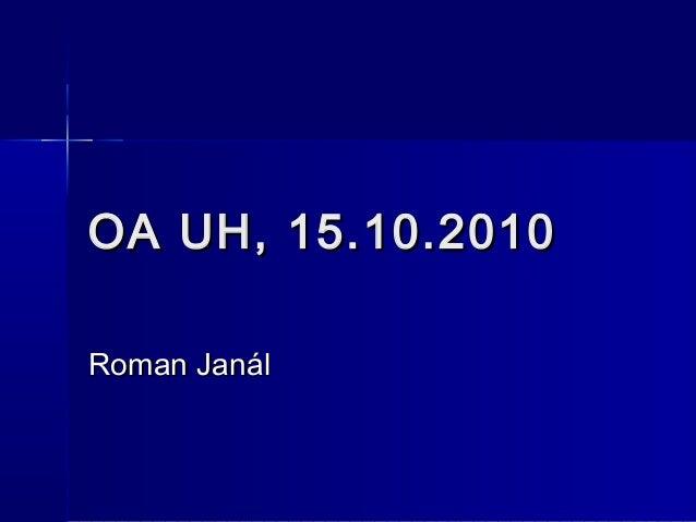 OA UH, 15.10.2010OA UH, 15.10.2010 Roman JanálRoman Janál