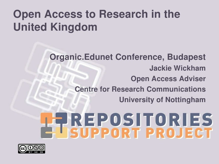 Open Access to Research in the United Kingdom<br />Organic.Edunet Conference, Budapest<br />Jackie Wickham<br />Open Acces...