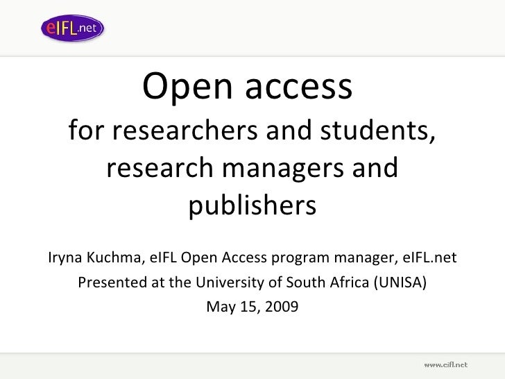 Open access  for researchers and students, research managers and publishers Iryna Kuchma, eIFL Open Access program manager...