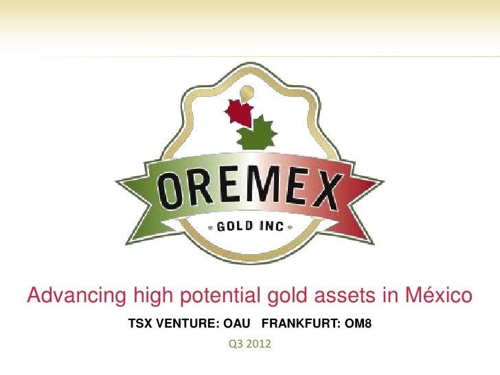 Advancing high potential gold assets in México          TSX VENTURE: OAU FRANKFURT: OM8                      Q3 2012      ...