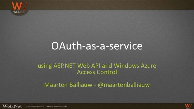 OAuth-as-a-serviceusing ASP.NET Web API and Windows Azure              Access Control  Maarten Balliauw - @maartenballiauw