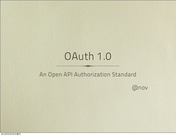 OAuth 1.0                An Open API Authorization Standard                                                 @nov     2010 ...