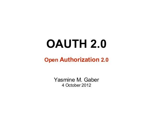 OAUTH 2.0Open Authorization 2.0   Yasmine M. Gaber     4 October 2012