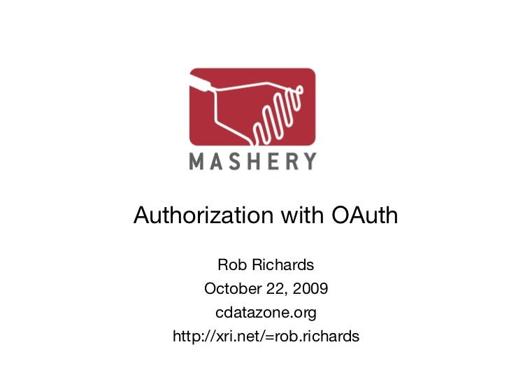 Authorization with OAuth          Rob Richards        October 22, 2009          cdatazone.org   http://xri.net/=rob.richards