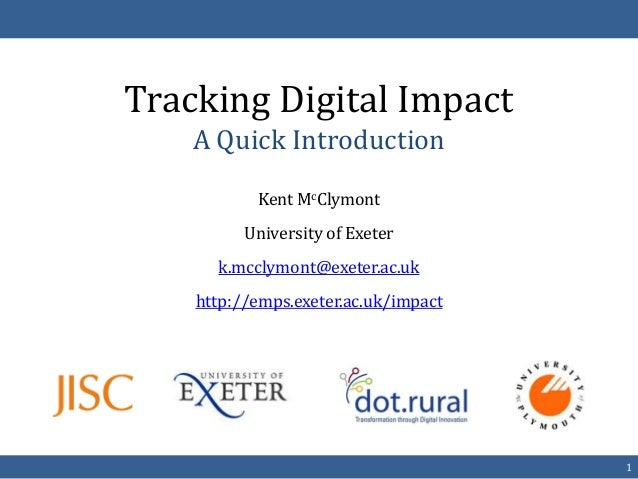 Tracking Digital Impact    A Quick Introduction           Kent McClymont          University of Exeter      k.mcclymont@ex...