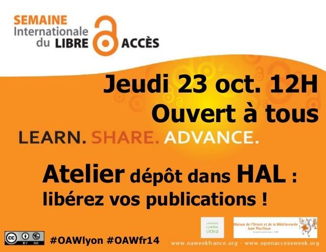 Atelier dépôt dans HAL: libérez vos publications! Jeudi 23 oct. 12H Ouvert à tous #OAWlyon #OAWfr14