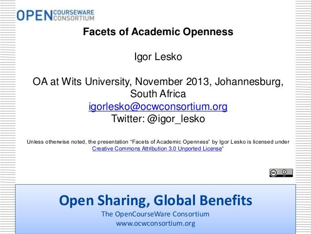 Facets of Academic Openness Igor Lesko OA at Wits University, November 2013, Johannesburg, South Africa igorlesko@ocwconso...