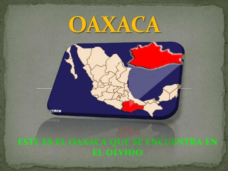 OAXACA<br />ESTE ES EL OAXACA QUE SE ENCUENTRA EN EL OLVIDO<br />