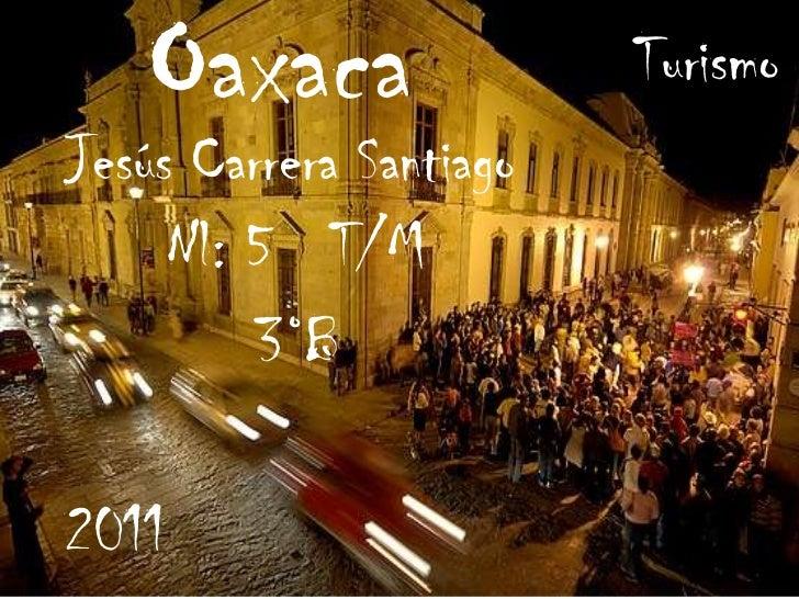 Oaxaca                TurismoJesús Carrera Santiago     Nl: 5 T/M         3°B2011