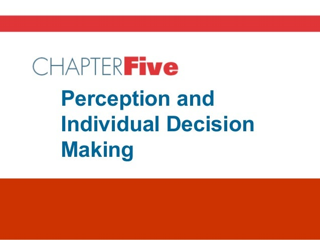 Chapter 5Perception andIndividual DecisionMaking
