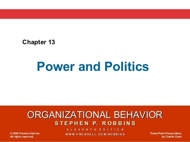Chapter 13                     Power and Politics              ORGANIZATIONAL BEHAVIOR                            S T E P ...