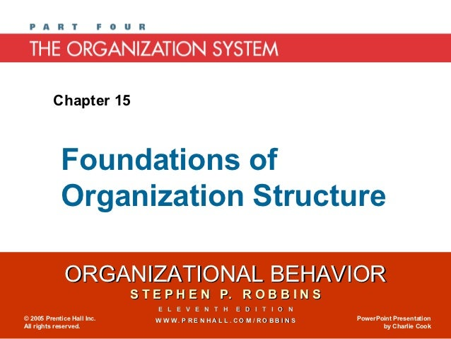 Chapter 15            Foundations of            Organization Structure              ORGANIZATIONAL BEHAVIOR               ...