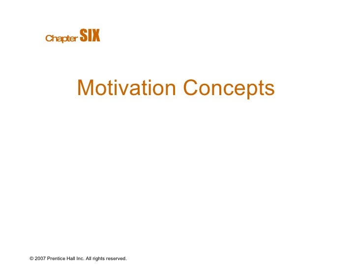 © 2007 Prentice Hall Inc. All rights reserved. Motivation Concepts Chapter   SIX
