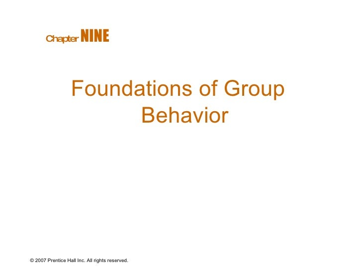 © 2007 Prentice Hall Inc. All rights reserved. Foundations of Group Behavior Chapter   NINE