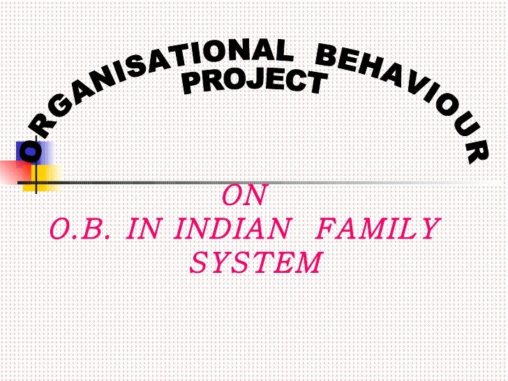 ON O.B. IN INDIAN  FAMILY SYSTEM ORGANISATIONAL  BEHAVIOUR PROJECT