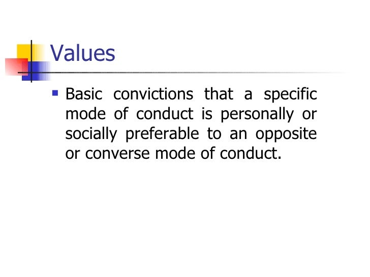 Values <ul><li>Basic convictions that a specific mode of conduct is personally or socially preferable to an opposite or co...