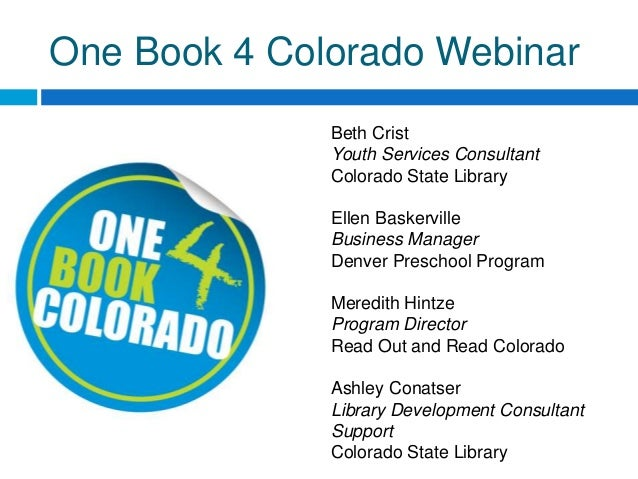 One Book 4 Colorado Webinar              Beth Crist              Youth Services Consultant              Colorado State Lib...