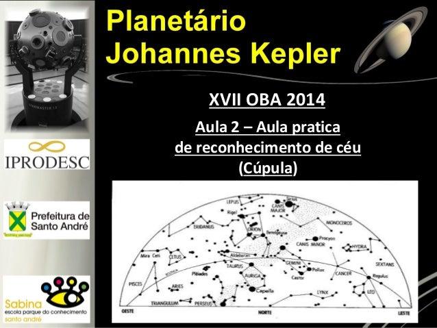 Aula 2 – Aula pratica de reconhecimento de céu (Cúpula) XVII OBA 2014