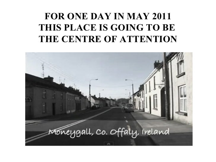 FOR ONE DAY IN MAY 2011 THIS PLACE IS GOING TO BE  THE CENTRE OF ATTENTION