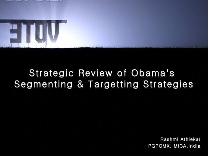 Rashmi Athlekar PGPCMX, MICA,India Strategic Review of Obama's  Segmenting & Targetting Strategies