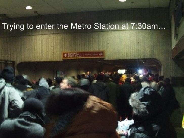 <ul><li>Trying to enter the Metro Station at 7:30am… </li></ul>