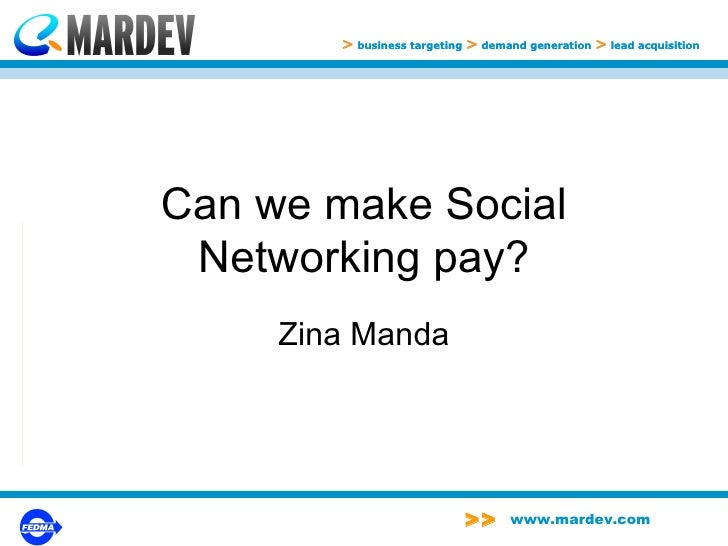 Can we make Social Networking pay? Zina Manda >   business targeting   >   demand generation   >   lead acquisition >   bu...