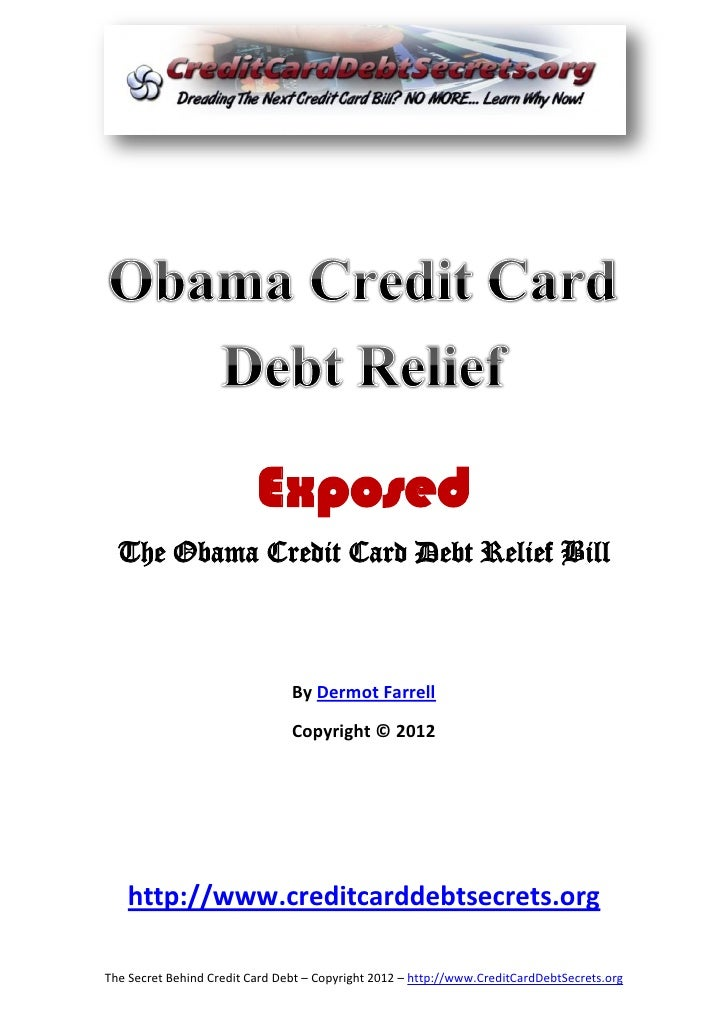 Exposed  The Obama Credit Card Debt Relief Bill                                By Dermot Farrell                          ...