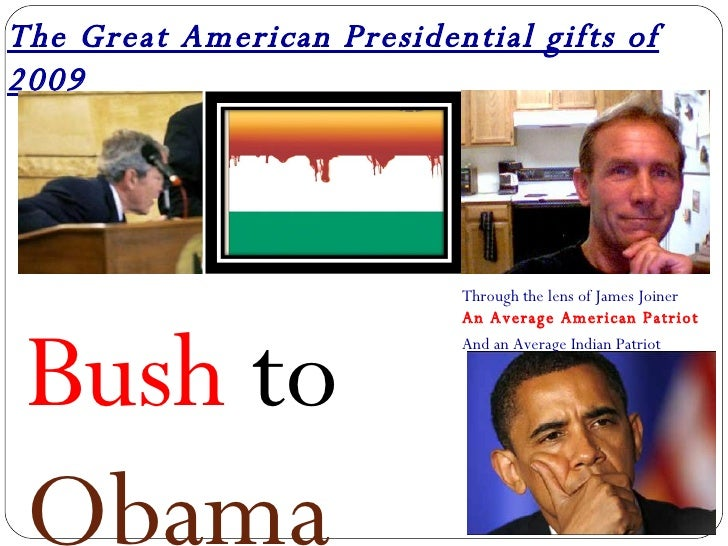 The Great American Presidential gifts of 2009 Bush  to  Obama Through the lens of James Joiner An Average American Patriot...