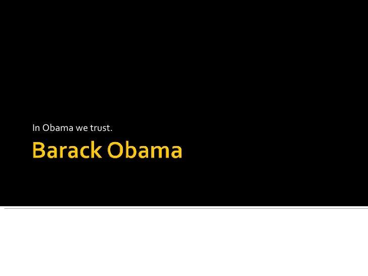 In Obama we trust.