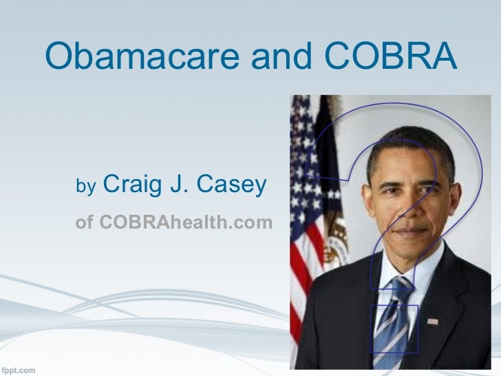 Obamacare and COBRA by   Craig J. Casey of COBRAhealth.com
