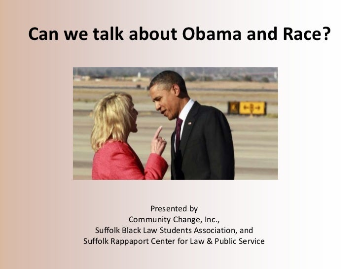 Can we talk about Obama and Race?                                                                                    Prese...