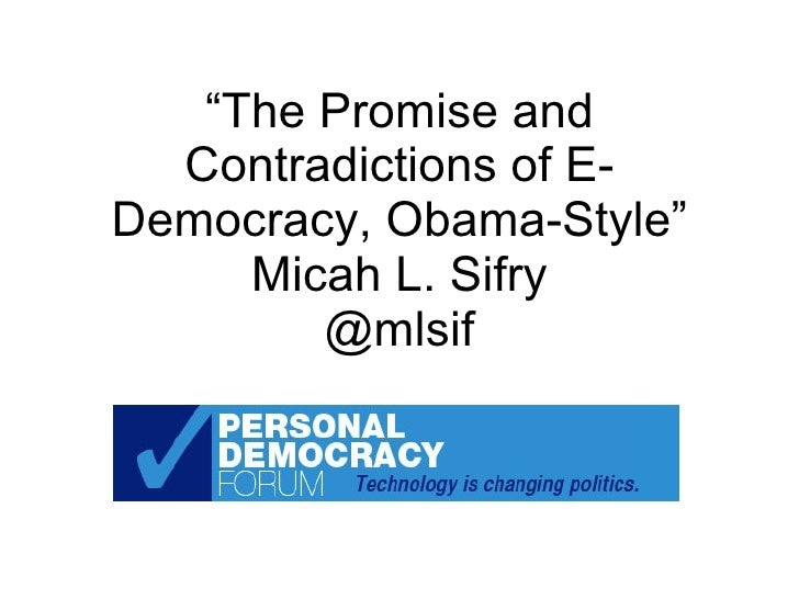 """"""" The Promise and Contradictions of E-Democracy, Obama-Style"""" Micah L. Sifry @mlsif"""
