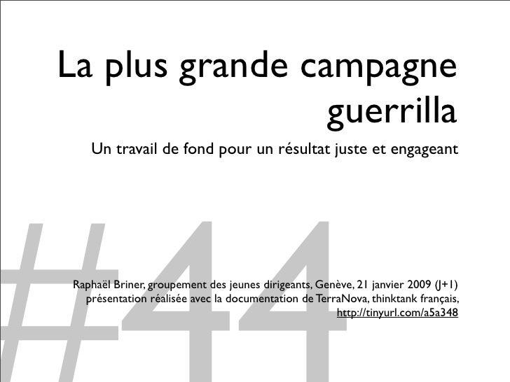 La plus grande campagne                  guerrilla     Un travail de fond pour un résultat juste et engageant      Raphaël...