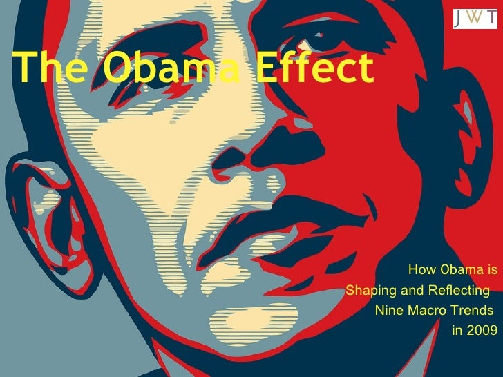 The Obama Effect How  Obama  is Shaping and Reflecting  Nine Macro Trends  in 2009