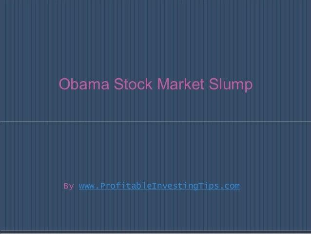 Obama Stock Market SlumpBy www.ProfitableInvestingTips.com