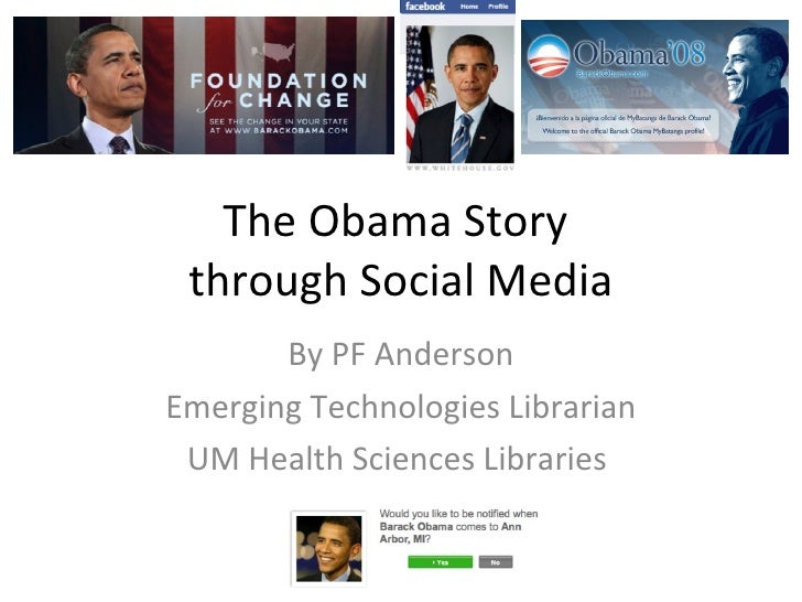The Obama Story  through Social Media By PF Anderson Emerging Technologies Librarian UM Health Sciences Libraries