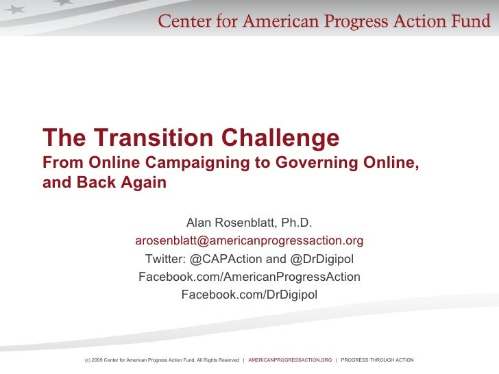 The Transition Challenge From Online Campaigning to Governing Online,  and Back Again Alan Rosenblatt, Ph.D. [email_addres...