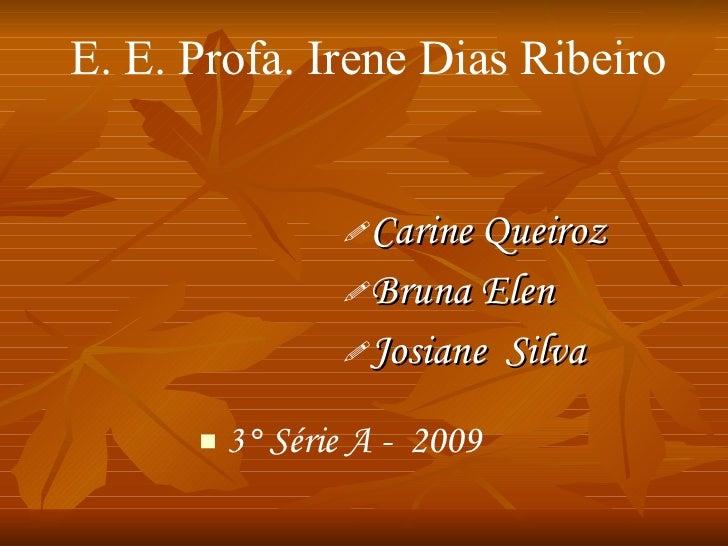 <ul><li>Carine Queiroz </li></ul><ul><li>Bruna Elen </li></ul><ul><li>Josiane  Silva </li></ul><ul><li>3° Série A -  2009 ...